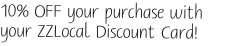 10% OFF your purchase with your ZZLocal Discount Card!