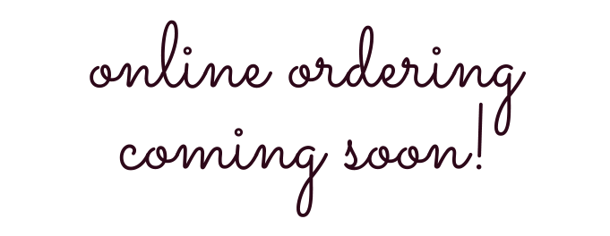 online ordering coming soon!