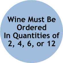 Wine Must Be Ordered  In Quantities of  2, 4, 6, or 12