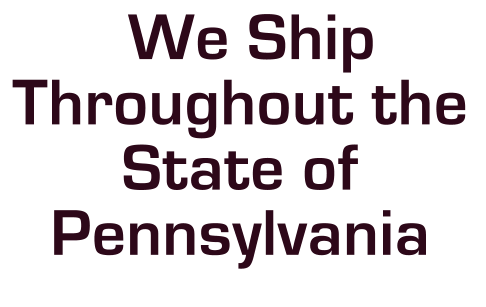 We Ship Throughout the  State of Pennsylvania